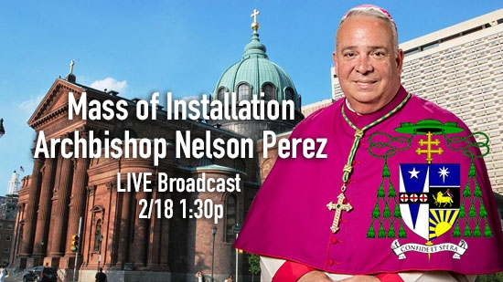 Mass of Installation for Philadelphia Archbishop Nelson Perez; Live Streaming Broadcast Audio/Video